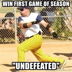 """Softball Guy - Win first game of season """"Undefeated"""""""