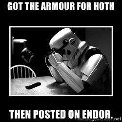Sad Trooper - Got the armour for hoth then posted on endor.