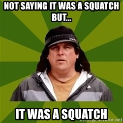 Bobo from Finding Bigfoot - Not saying it was a Squatch But... It was a squatch