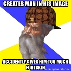 Scumbag God - creates man in his image accidently gives him too much foreskin