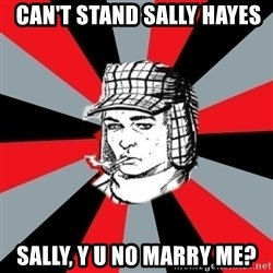 Holden Caulfield -  can't stand sally hayes sally, y u no marry me?