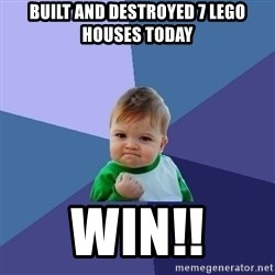 Success Kid - built and destroyed 7 lego houses today WIN!!
