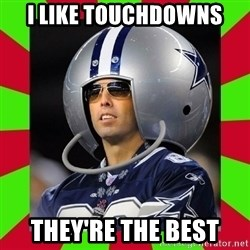 Annoying Sports Fan - i like touchdowns they're the best