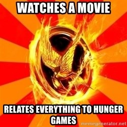 Typical fan of the hunger games - Watches a movie Relates everything to hunger games