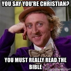 Willy Wonka - You say you're christian? you must really read the bible