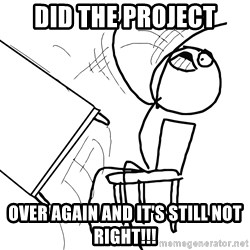 Desk Flip Rage Guy - did the project over again and it's still not right!!!