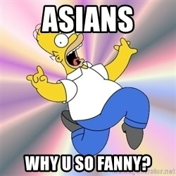 Typical RaSpIzDyaY - Asians why u so fanny?
