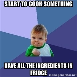 Success Kid - Start to cook something have all the ingredients in fridge