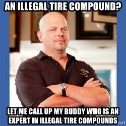 Pawn Star - An illegal tire compound? let me call up my buddy who is an expert in illegal tire compounds