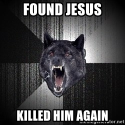 Insanity Wolf - found jesus killed him again