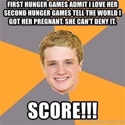 Advice Peeta - first hunger games ADMIT i love her SECOND HUNGER GAMES TEll the world i got her pregnant. she can't deny it. score!!!