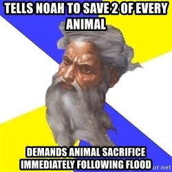 God - Tells Noah to save 2 of every animal demands animal SACRIFICE immediately following flood