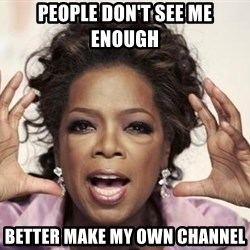 oprah - people don't see me enough better make my own channel