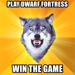 Courage Wolf - PLAY DWARF FORTRESs WIN THE GAME