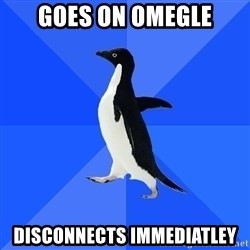 Socially Awkward Penguin - goes on omegle disconnects immediatley