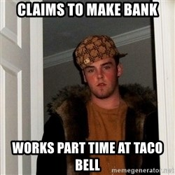 Scumbag Steve - Claims to make bank works part time at taco bell