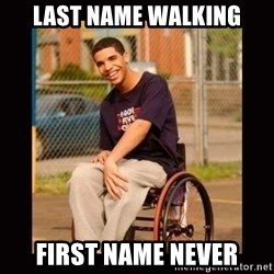 Wheelchair Jimmy - last name walking first name never