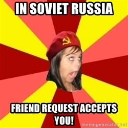 Annoying Communist Facebook Girl - IN Soviet russia friend request accepts you!
