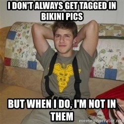 Jake Bell: Stoner - I don't always get tagged in bikini pics but when I do, I'm not in them