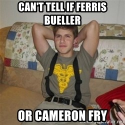Jake Bell: Stoner - can't tell if ferris bueller or cameron fry