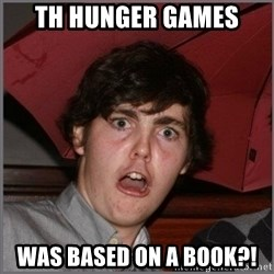Shocked Dylan - th hunger games was based on a book?!