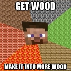 Minecraft Guy - GET WOOD MAKE IT INTO MORE WOOD