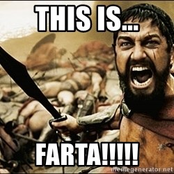 This Is Sparta Meme - This is... FARTA!!!!!