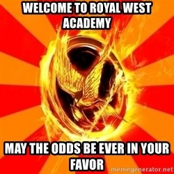 Typical fan of the hunger games - welcome to royal west academy may the odds be ever in your favor