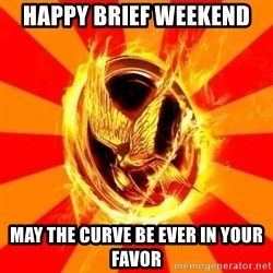 Typical fan of the hunger games - Happy brief weekend may the curve be ever in your favor