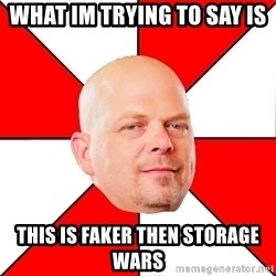 Pawn Stars - what im trying to say is this is faker then storage wars