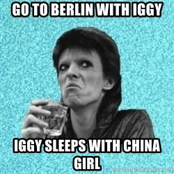Disturbed Bowie - GO TO BERLIN WITH IGGY IGGY SLEEPS WITH CHINA GIRL