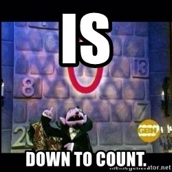 count von count - IS DOWN TO COUNT.