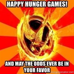 Typical fan of the hunger games - happy hunger games! and may the odds ever be in your favor