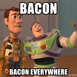 ORIGINAL TOY STORY - bacon bacon everywhere