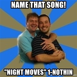 """Stanimal - NAme that song! """"Night Moves"""" 1-nothin"""