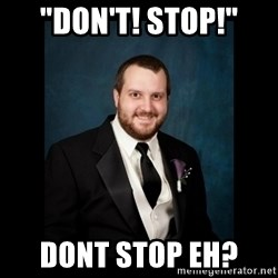 """Date Rape Dave - """"Don't! Stop!"""" dont stop eh?"""