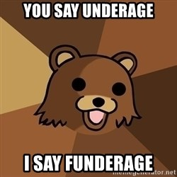 Pedobear - You say underage i say funderage