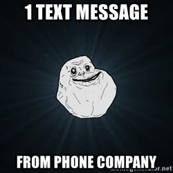 Forever Alone - 1 text message from phone company