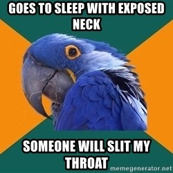 Paranoid Parrot - Goes to sleep with exposed neck Someone will slit my throAt