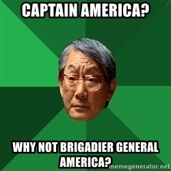 High Expectations Asian Father - Captain America? Why not Brigadier General America?