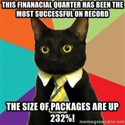 Business Cat - This Finanacial quarter has been the most successful on record The size of packages are up 232%!