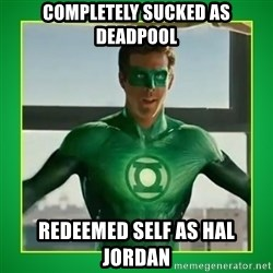 Green Lantern - COMPLETELY SUCKED AS DEADPOOL REdeemed self as Hal jordan
