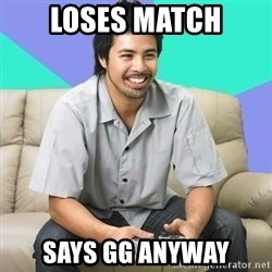 Nice Gamer Gary - loses match says gg anyway