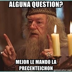 dumbledore fingers - alguna question? mejor le mando la precenteichon