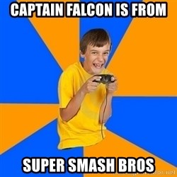 Annoying Gamer Kid - CAPTAIN falcon is from Super Smash Bros