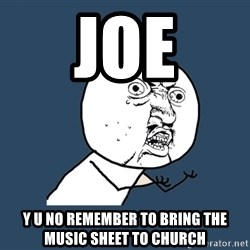 Y U No - joe y u no remember to bring the music sheet to church