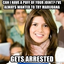 Sheltered College Classmate - Can I have a puff of your joint? I've always wanted to try marijuana Gets arrested