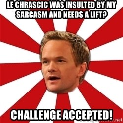 Barny Stinson - Le Chrascic was insulted by my sarcasm and needs a lift? Challenge accepted!