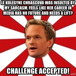 Barny Stinson - le kolegyne chrascova was insulted by my sarcasm, feels like her career in media has no future and needs a lift? Challenge accepted!