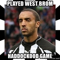 "James ""Terminator"" Perch - played west brom haddockood game"
